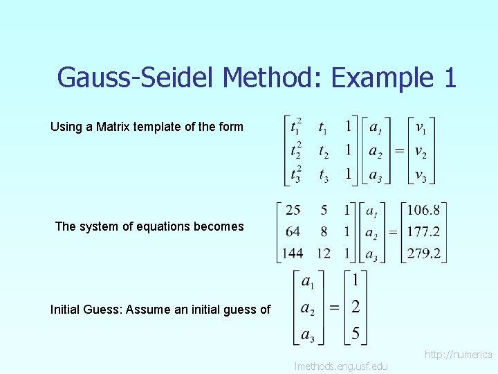 Gauss-Seidel Method: Example 1 Using a Matrix template of the form The system of