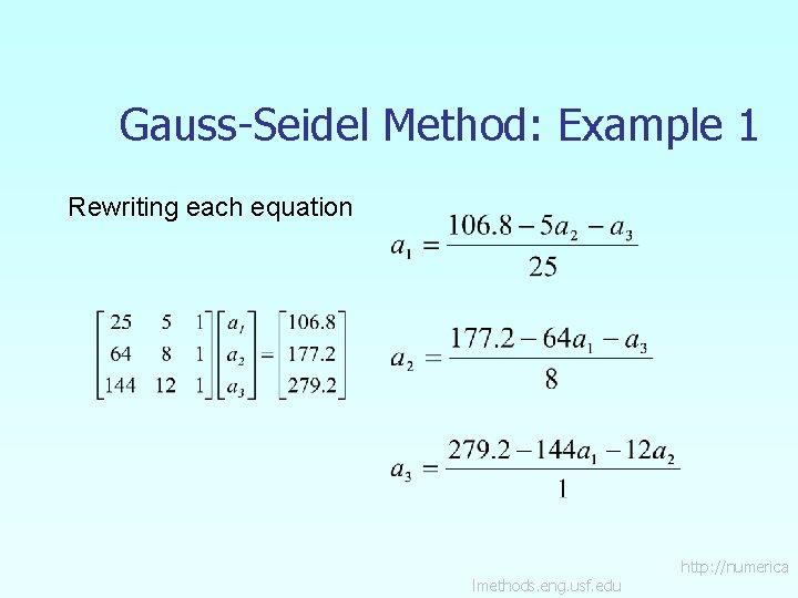 Gauss-Seidel Method: Example 1 Rewriting each equation lmethods. eng. usf. edu http: //numerica