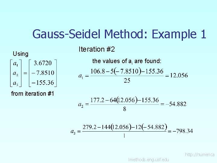 Gauss-Seidel Method: Example 1 Using Iteration #2 the values of ai are found: from