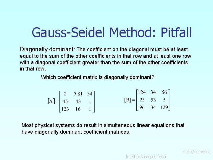 Gauss-Seidel Method: Pitfall Diagonally dominant: The coefficient on the diagonal must be at least