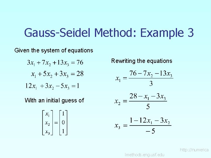 Gauss-Seidel Method: Example 3 Given the system of equations Rewriting the equations With an