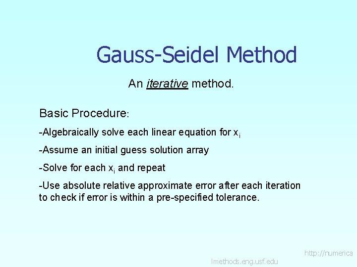 Gauss-Seidel Method An iterative method. Basic Procedure: -Algebraically solve each linear equation for xi