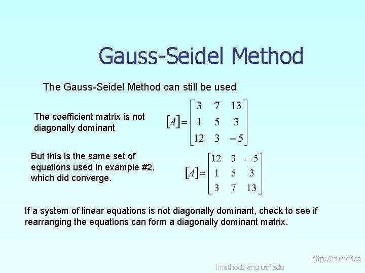Gauss-Seidel Method The Gauss-Seidel Method can still be used The coefficient matrix is not