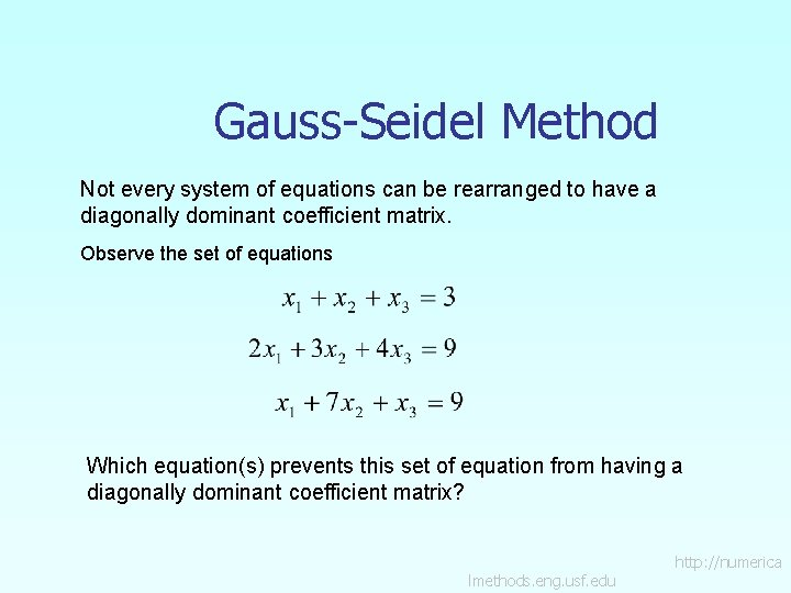Gauss-Seidel Method Not every system of equations can be rearranged to have a diagonally