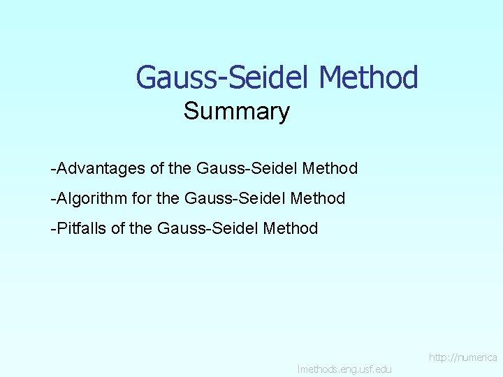 Gauss-Seidel Method Summary -Advantages of the Gauss-Seidel Method -Algorithm for the Gauss-Seidel Method -Pitfalls