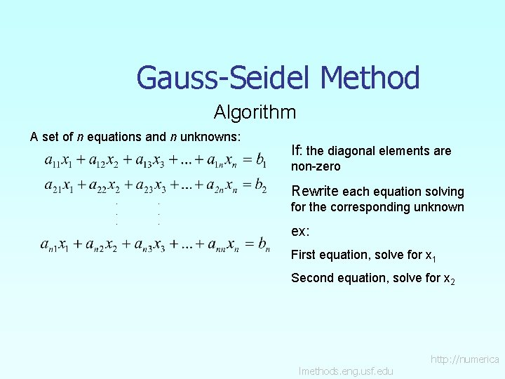 Gauss-Seidel Method Algorithm A set of n equations and n unknowns: If: the diagonal