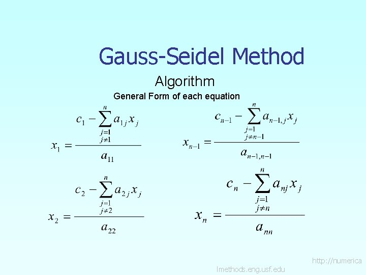 Gauss-Seidel Method Algorithm General Form of each equation lmethods. eng. usf. edu http: //numerica