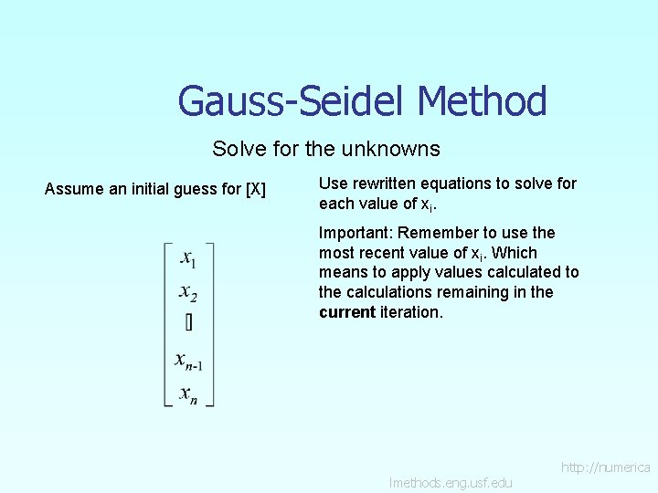 Gauss-Seidel Method Solve for the unknowns Assume an initial guess for [X] Use rewritten