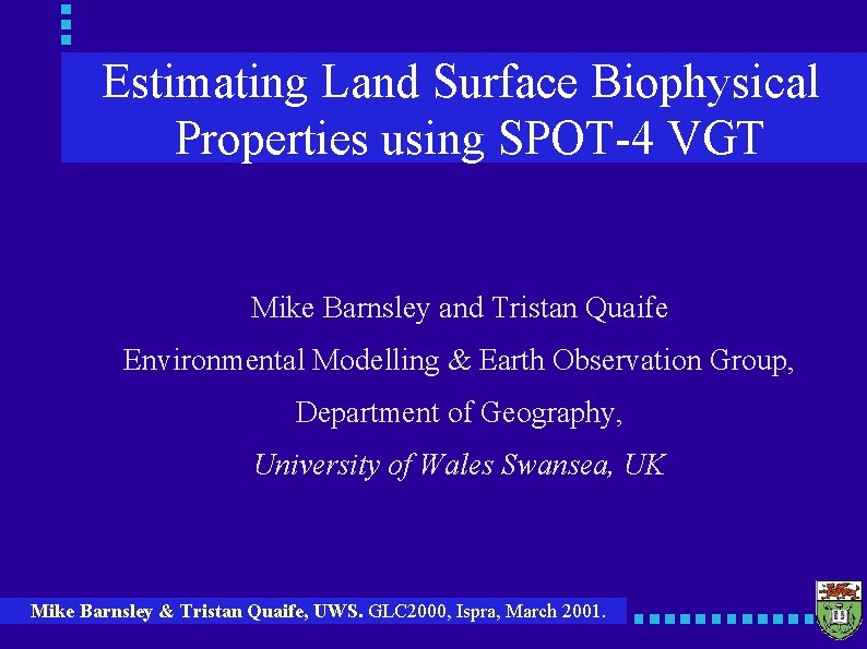 Estimating Land Surface Biophysical Properties using SPOT-4 VGT Mike Barnsley and Tristan Quaife Environmental
