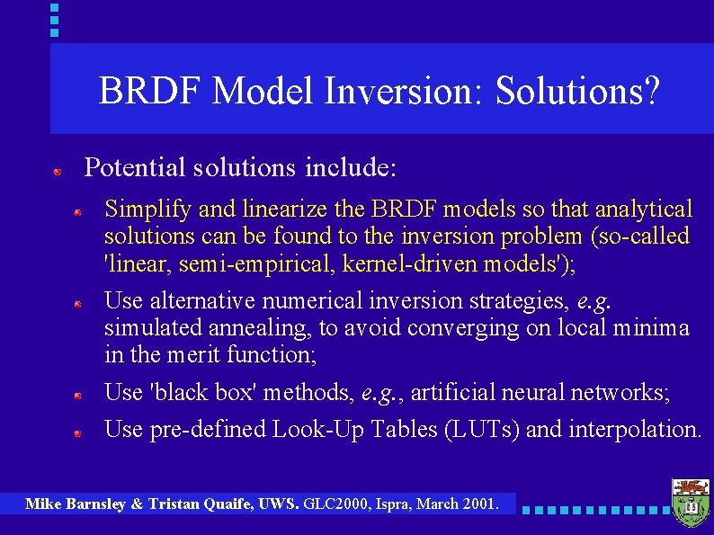 BRDF Model Inversion: Solutions? Potential solutions include: Simplify and linearize the BRDF models so