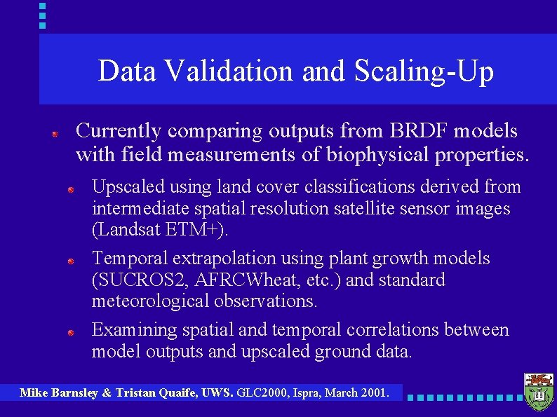 Data Validation and Scaling-Up Currently comparing outputs from BRDF models with field measurements of
