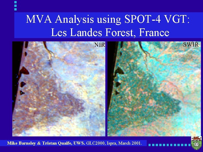 MVA Analysis using SPOT-4 VGT: Les Landes Forest, France NIR Mike Barnsley & Tristan