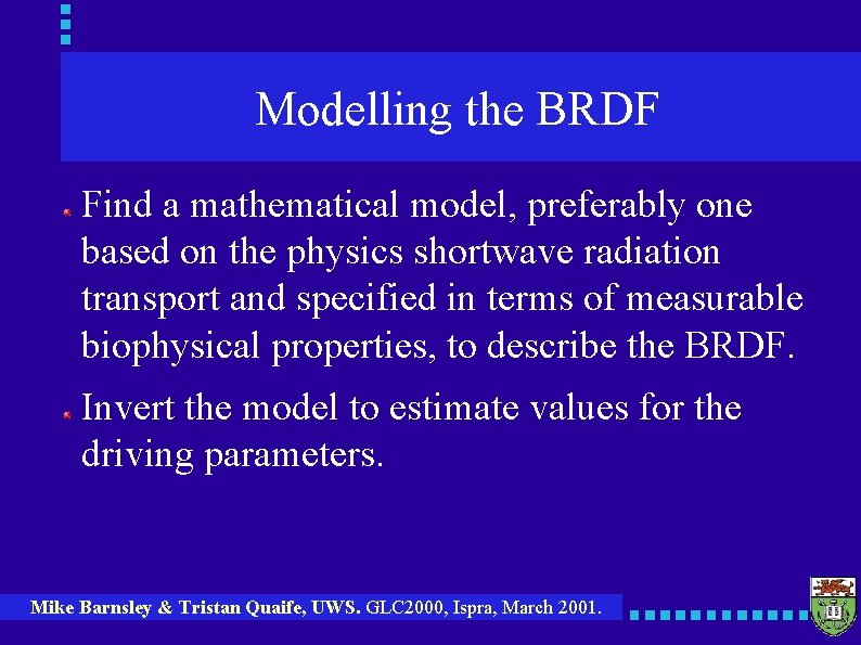 Modelling the BRDF Find a mathematical model, preferably one based on the physics shortwave