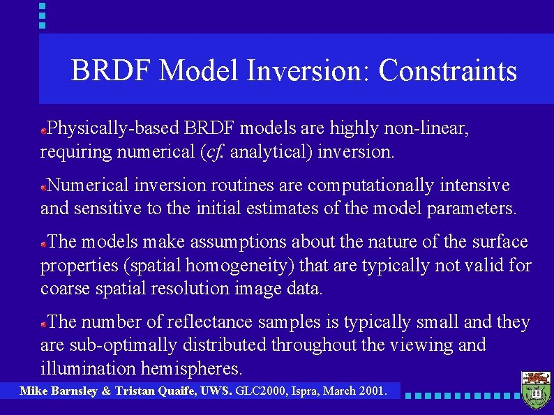 BRDF Model Inversion: Constraints Physically-based BRDF models are highly non-linear, requiring numerical (cf. analytical)