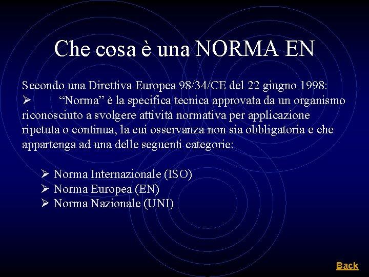 Che cosa è una NORMA EN Secondo una Direttiva Europea 98/34/CE del 22 giugno