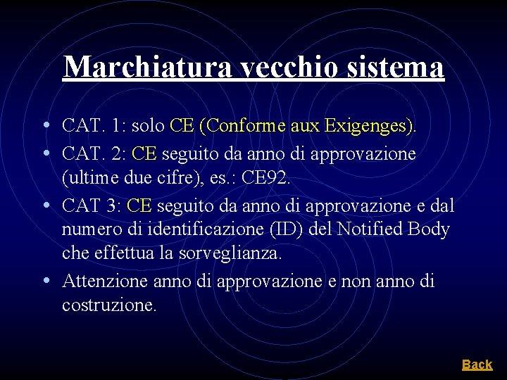 Marchiatura vecchio sistema • CAT. 1: solo CE (Conforme aux Exigenges). • CAT. 2: