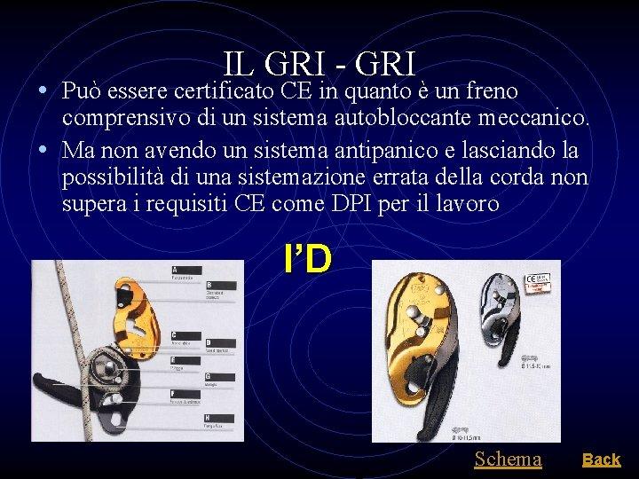 IL GRI - GRI • Può essere certificato CE in quanto è un freno