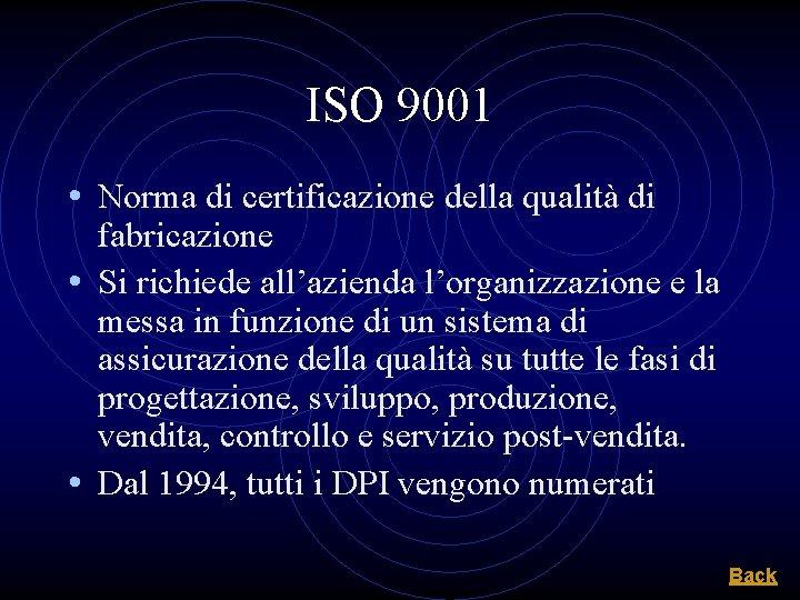 ISO 9001 • Norma di certificazione della qualità di fabricazione • Si richiede all'azienda