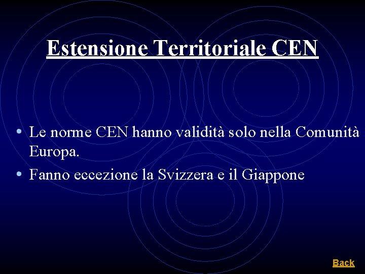 Estensione Territoriale CEN • Le norme CEN hanno validità solo nella Comunità Europa. •