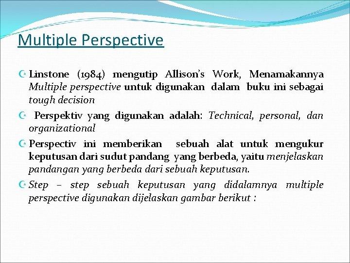 Multiple Perspective Z Linstone (1984) mengutip Allison's Work, Menamakannya Multiple perspective untuk digunakan dalam