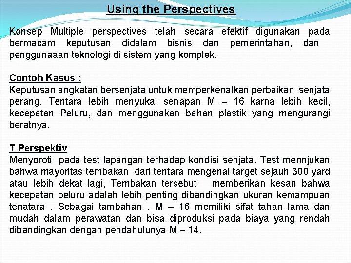 Using the Perspectives Konsep Multiple perspectives telah secara efektif digunakan pada bermacam keputusan didalam