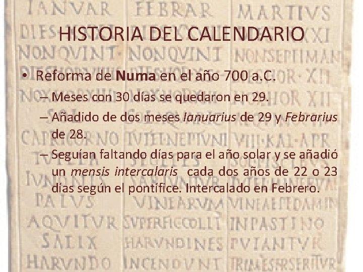 HISTORIA DEL CALENDARIO • Reforma de Numa en el año 700 a. C. –