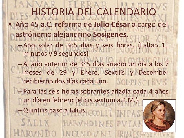 HISTORIA DEL CALENDARIO • Año 45 a. C. reforma de Julio César a cargo