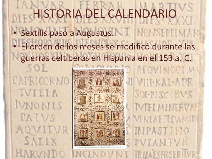 HISTORIA DEL CALENDARIO • Sextilis pasó a Augustus. • El orden de los meses