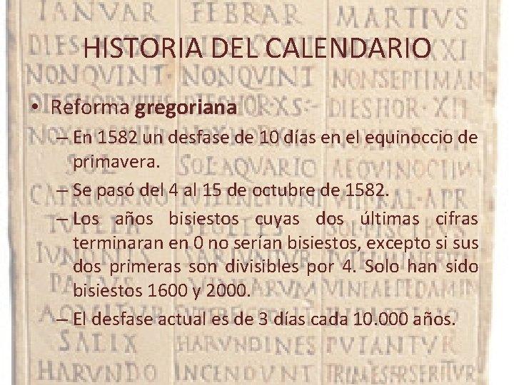 HISTORIA DEL CALENDARIO • Reforma gregoriana – En 1582 un desfase de 10 días