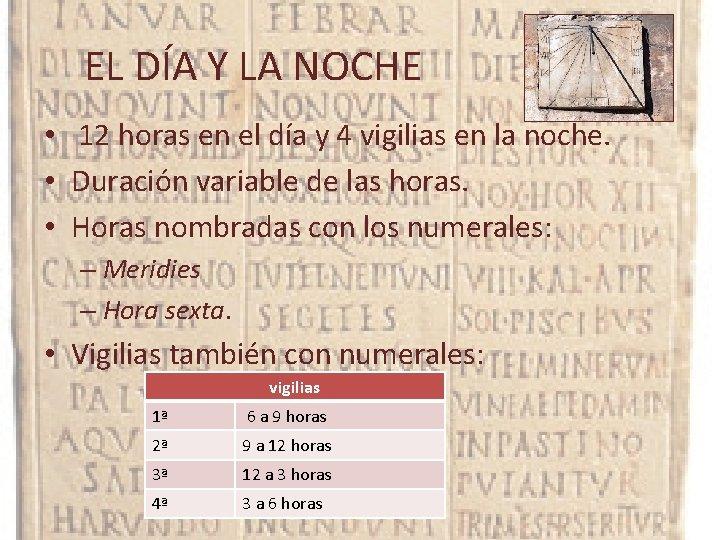 EL DÍA Y LA NOCHE • 12 horas en el día y 4 vigilias