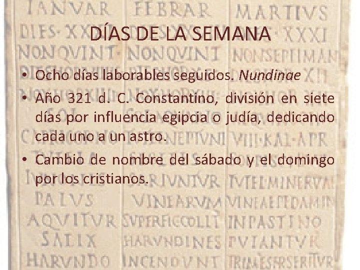 DÍAS DE LA SEMANA • Ocho días laborables seguidos. Nundinae • Año 321 d.