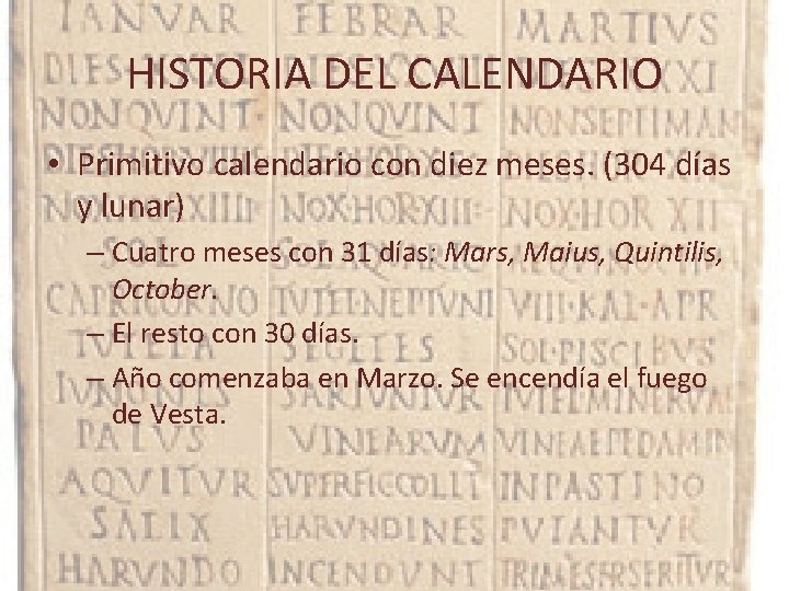 HISTORIA DEL CALENDARIO • Primitivo calendario con diez meses. (304 días y lunar) –