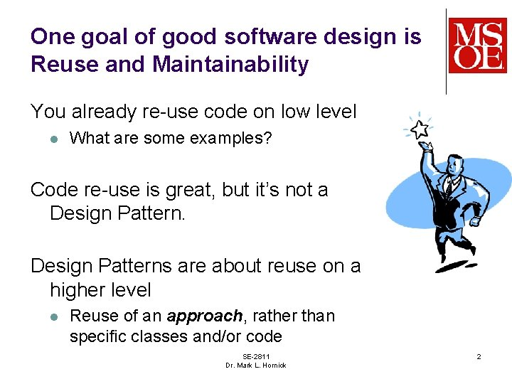 One goal of good software design is Reuse and Maintainability You already re-use code