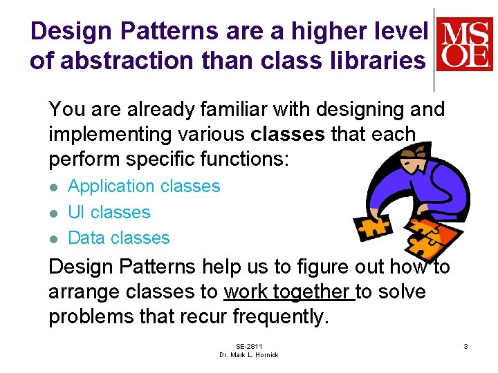 Design Patterns are a higher level of abstraction than class libraries You are already