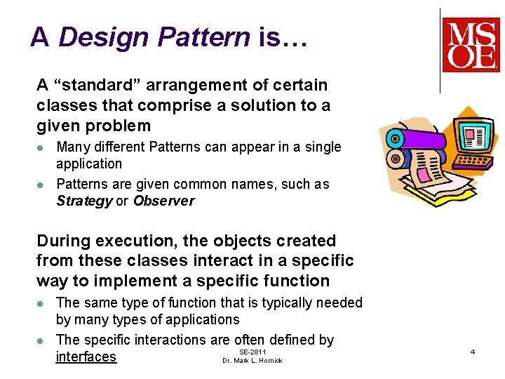 "A Design Pattern is… A ""standard"" arrangement of certain classes that comprise a solution"