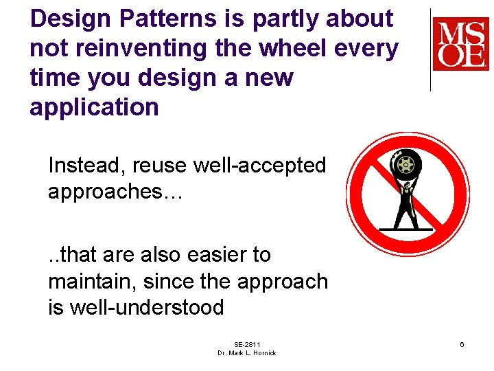 Design Patterns is partly about not reinventing the wheel every time you design a