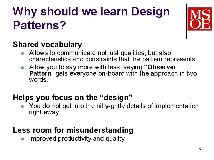 Why should we learn Design Patterns? Shared vocabulary l l Allows to communicate not