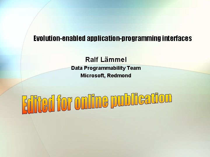 Evolution-enabled application-programming interfaces Ralf Lämmel Data Programmability Team Microsoft, Redmond