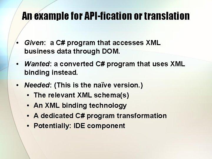 An example for API-fication or translation • Given: a C# program that accesses XML