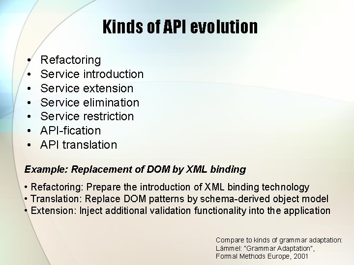 Kinds of API evolution • • Refactoring Service introduction Service extension Service elimination Service