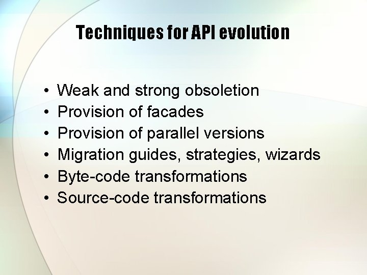 Techniques for API evolution • • • Weak and strong obsoletion Provision of facades