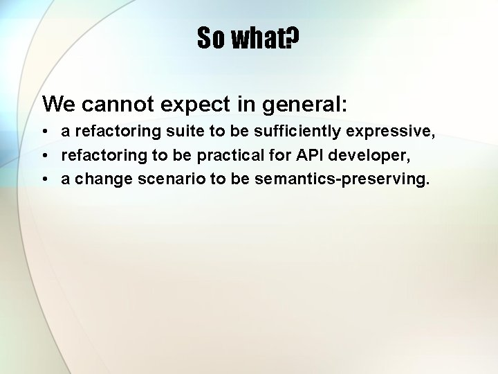 So what? We cannot expect in general: • a refactoring suite to be sufficiently
