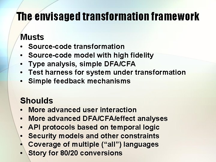The envisaged transformation framework Musts • • • Source-code transformation Source-code model with high