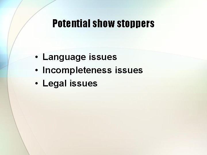 Potential show stoppers • Language issues • Incompleteness issues • Legal issues