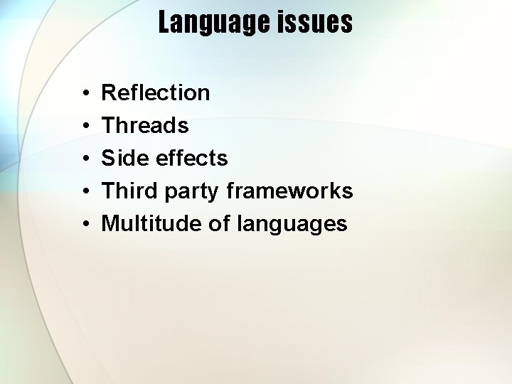 Language issues • • • Reflection Threads Side effects Third party frameworks Multitude of