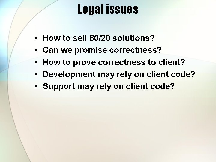 Legal issues • • • How to sell 80/20 solutions? Can we promise correctness?