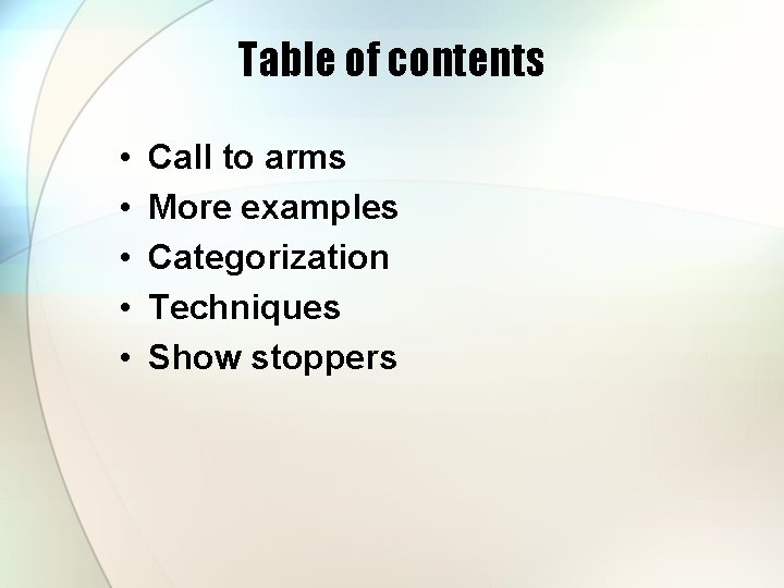 Table of contents • • • Call to arms More examples Categorization Techniques Show
