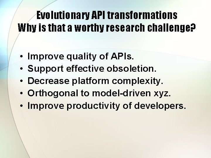 Evolutionary API transformations Why is that a worthy research challenge? • • • Improve