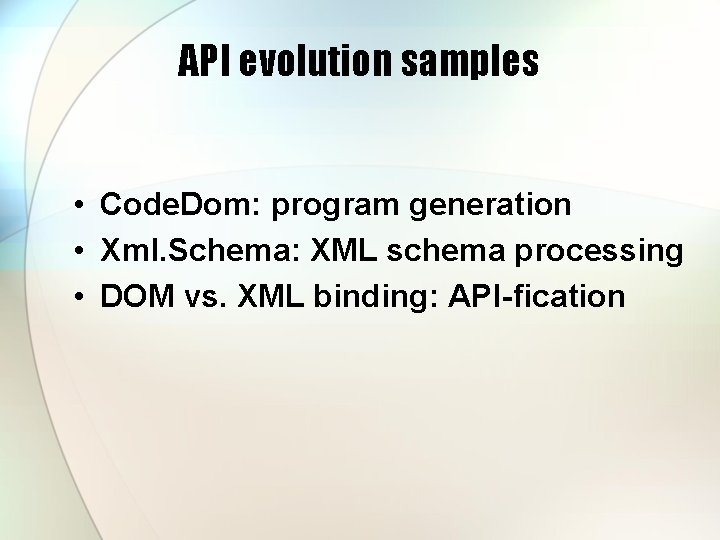 API evolution samples • Code. Dom: program generation • Xml. Schema: XML schema processing