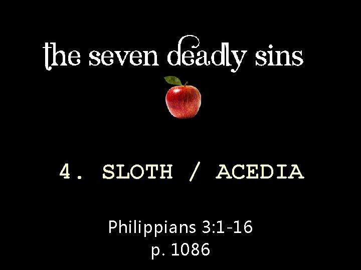 4. SLOTH / ACEDIA Philippians 3: 1 -16 p. 1086